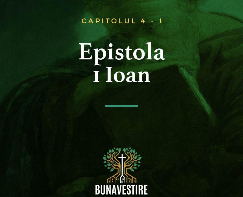 Studiu din Epistola 1 Ioan – Cap.4 – Partea I